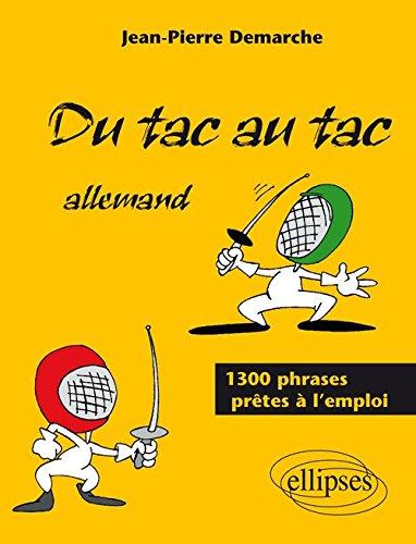 Du tac au tac : Allemand, 1300 phrases prêtes à l'emploi par Jean-Pierre Demarche