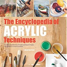 The Encyclopedia of Acrylic Techniques: A Unique Visual Directory of Acrylic Painting Techniques, With Guidance On How To Use Them