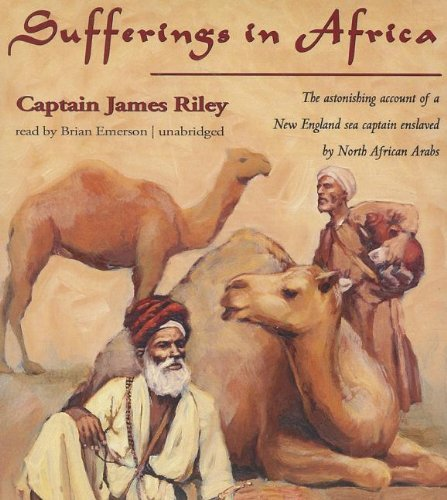 Sufferings in Africa: The Astonishing Account of a New England Sea Captain Enslaved by North African Arabs by James Riley (2013-08-01)