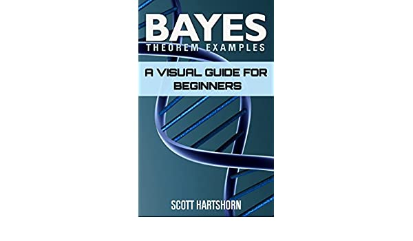 Bayes Theorem Examples: A Visual Guide For Beginners eBook