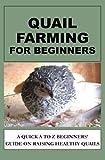 Quail Farming For Beginners: A Quick A To Z Beginners' Guide On Raising Healthy Quails by Francis Okumu (2016-05-04)