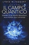 Il campo quantico. Connetti la mente quantica alla forza dell'universo