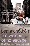 The Wisdom of No Escape: And The Path of Loving-Kindness: How to Love Yourself and Your World