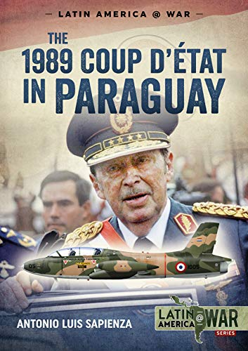 The 1989 Coup d'Etat in Paraguay: The End of a Long Dictatorship, 1954-1989 (Latin America@war, Band 11) - Brasilien Band