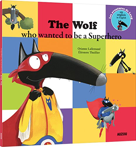 Les aventures de Loup : The wolf who wanted to be a superhero