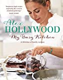 Alex Hollywood: My Busy Kitchen - A lifetime of family recipes