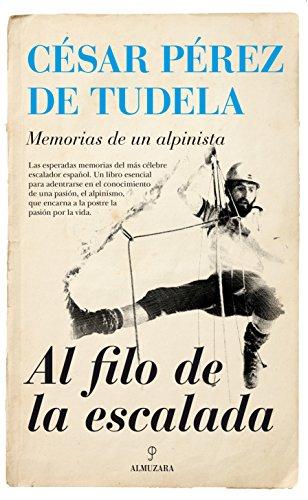 Al Filo De La Escalada (Memorias y biografías) por César Pérez De Tudela