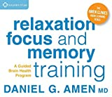 Relaxation, Focus, and Memory Training: A Guided Brain Health Program (Amen Clinics Audio Learning Series) by Daniel G. Amen MD (2015-09-01)