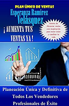Aumenta Tus Ventas Ya !: Planeación Única Y Definitiva De Todos Los Vendedores Profesionales De Éxito por Esperanza Ramírez Velásquez epub