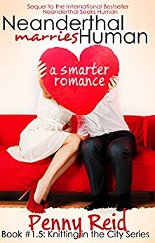 Neanderthal Marries Human: A Smarter Romance (Knitting in the City) (English Edition) par [Reid, Penny]