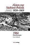 Akten zur Südtirol-Politik 1959-1969: 1961: Das Krisenjahr -