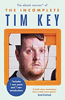 The Incomplete Tim Key: About 300 of his poetical gems and what-nots by [Key, Tim]