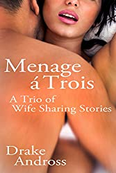 Menage a´Trois: A Trio of Wife Sharing Stories (English Edition)