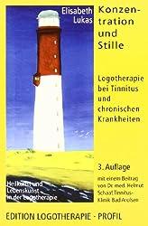 Konzentration und Stille: Logotherapie bei Tinnitus und chronischen Krankheiten (Heilkunst und Lebensfreude in der Logotherapie)