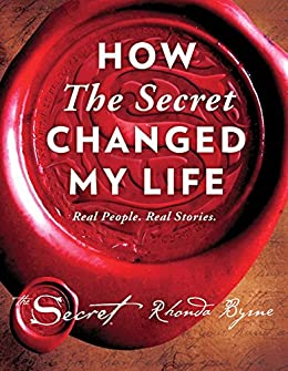 How The Secret Changed My Life: Real People. Real Stories. by [Byrne, Rhonda]