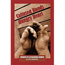 Callused Hands Hungry Heart by Jim Lawrence (2011-03-03)