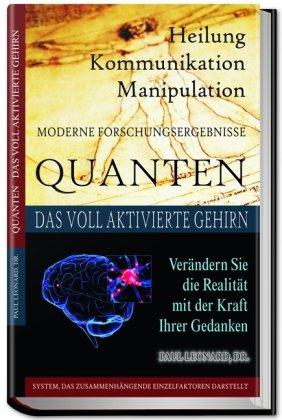 Download Quanten Heilung Kommunikation Manipulation: Das voll aktivierte Gehirn. Realität verändern mit der Kraft der Gedanken.