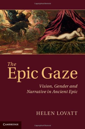 The Epic Gaze: Vision, Gender and Narrative in Ancient Epic
