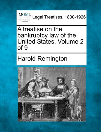 A treatise on the bankruptcy law of the United States. Volume 2 of 9