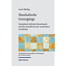 Musikalische Grenzgänge: Europäisch-jüdische Kunstmusik und der Soundtrack der israelischen Geschichte (Schriftenreihe wissenschaftlicher Abhandlungen des Leo Baeck Instituts)