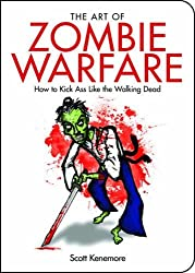 The Art of Zombie Warfare: How to Kick Ass Like the Walking Dead (Zen of Zombie Series)