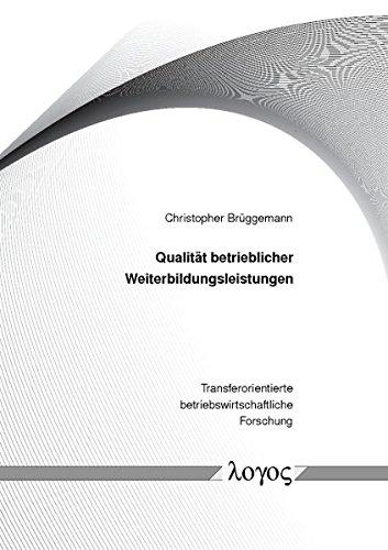 Qualität betrieblicher Weiterbildungsleistungen: Konzeptualisierung, Operationalisierung und Validierung (Transferorientierte betriebswirtschaftliche Forschung, Band 6)