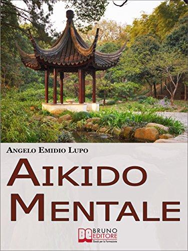 Aikido mentale. Come Gestire le Emozioni e Difendersi dalle ...