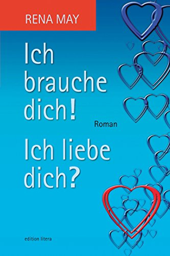 Ich brauche dich! Ich liebe dich?: Roman (edition litera)