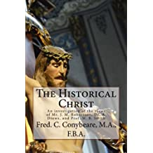 The Historical Christ: An investigation of the views of Mr. J. M. Robertson, Dr. A. Drews, and Prof. W. B. Smith