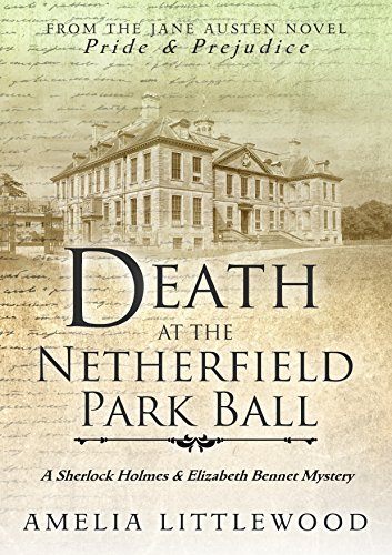 Death at the Netherfield Park Ball (A Sherlock Holmes and Elizabeth Bennet Mystery Book 1) (English Edition)
