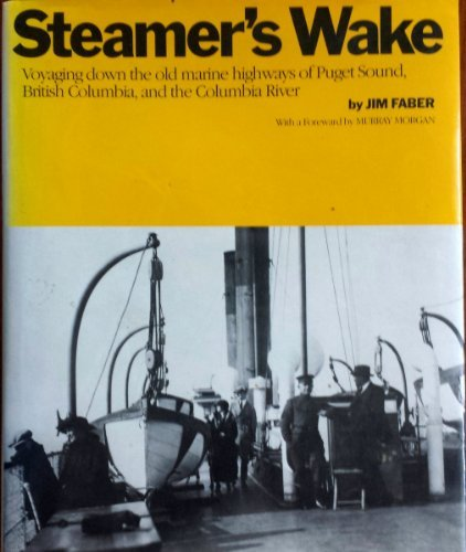 Steamer's Wake: Voyaging Down the Old Marine Highways of Puget Sound, British Columbia, and the Columbia River by Jim Faber (1987-12-01)