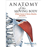 Anatomy of the Moving Body, Second Edition: A Basic Course in Bones, Muscles, and Joints (English Edition)
