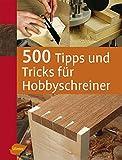 500 Tipps und Tricks für Hobbyschreiner -