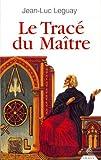 Le Tracé du Maître de Jean-Luc Leguay (5 mai 2008) Broché
