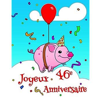 Joyeux 46e Anniversaire: Livre D'anniversaire qui peut être Utilisé comme un Journal ou un Cahier avec la Conception Mignonne de Cochon.  Mieux Qu'une Carte D'anniversaire!