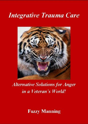 "Integrative Trauma Care ""Alternative Solutions for ANGER in a Veteran's World"" (English Edition)"
