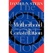 The Motherhood Constellation: A Unified View Of Parent-infant Psychotherapy by Daniel N. Stern (1995-04-07)