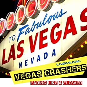 Vegas Crashers -Fading Like A Flower