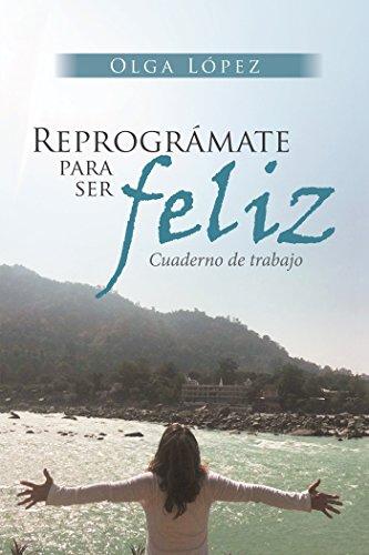 Reprográmate Para Ser Feliz: Cuaderno De Trabajo eBook: Olga ...