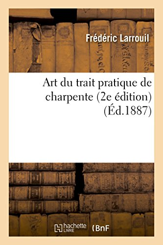 Art du trait pratique de charpente, 2e édition