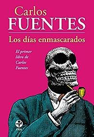 Los Dias Enmascarados par  Carlos Fuentes