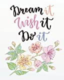 Dream it wish it do it: Inspirational quotes Journal Wide Ruled College Lined Composition Notebook For 132 Pages of 8