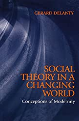 Social Theory in a Changing World: Conceptions of Modernity (Blackwell Companions to Social Theory)