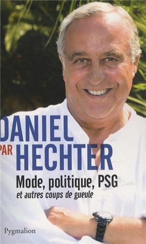 Daniel par Hechter : Mode, politique, PSG et autres coups de gueule par Daniel Hechter