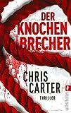 Der Knochenbrecher (Ein Hunter-und-Garcia-Thriller 3) von Chris Carter