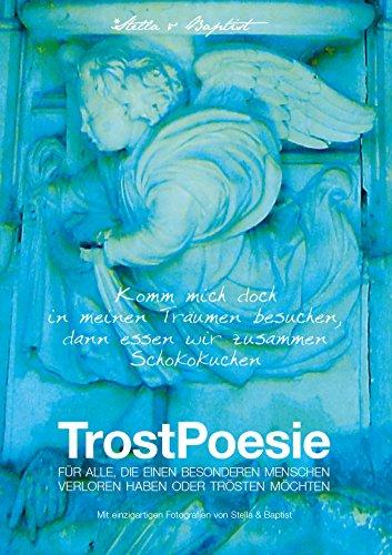 Buch TrostPoesie - Komm mich doch in meinen Träumen besuchen, dann essen wir zusammen Schokokuchen. ISBN 978-3-9818977-0-8 Umfang: 72 Seiten, Hardcover, hochwertiger Farbdruck, DIN A4. Trost + Trauer (Wir Sind Die Kirche)