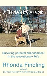 A Teenager's Memoir: Surviving Parental Abandonment In The Revolutionary 70's