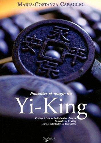 Pouvoirs et magie du Yi-King par Maria-Costanza Caraglio