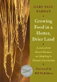 Growing Food in a Hotter, Drier Land - Lessons from Desert Farmers on Adapting to Climate Uncertainty by Gary Paul Nabhan(2013-06-14) - Chelsea Green Publishing - 01/01/2013