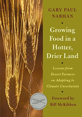 Growing Food in a Hotter, Drier Land: Lessons from Desert Farmers on Adapting to Climate Uncertainty: Written by Gary Paul Nabhan, 2013 Edition, Publisher: Chelsea Green Publishing Co [Paperback]